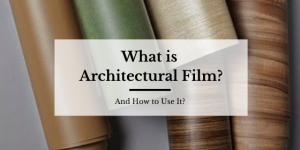 What is Architectural Film - Blog Post Featured Image