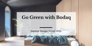 Go Green With Bodaq. Interior Design Trend 2021